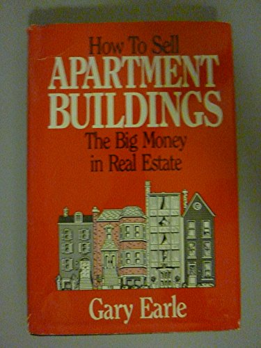 How to Sell Apartment Buildings: The Big Money in Real Estate: Earle, Gary