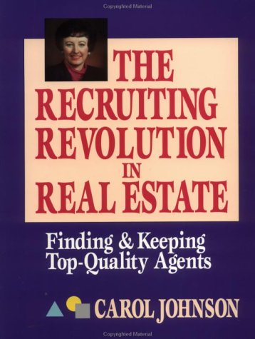 The Recruiting Revolution in Real Estate: Finding and Keeping Top-Quality Agents (0884628264) by Johnson, Carol