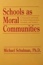Schools As Moral Communities: A Framework and Guide for School Administrators, Principals, and Teachers (0884641643) by Schulman, Michael