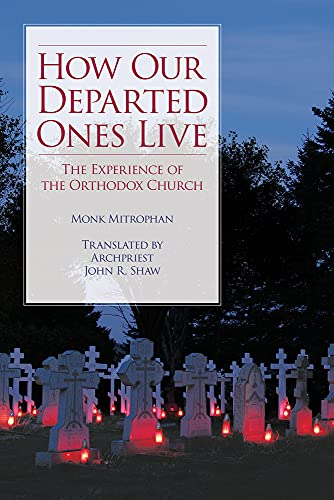 How Our Departed Ones Live: The Experience of the Orthodox Church: Monk Mitrophan