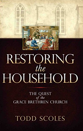 Restoring the Household - The Quest of the Grace Brethren Church: Dr. Todd Scoles