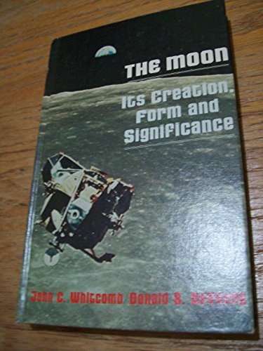 The Moon: It's Creation, Form and Significance (0884691020) by John C. Whitcomb; Donald B. De Young