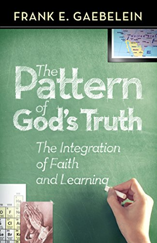The Pattern of God's Truth: The Integration of Faith and Learning (9780884691709) by Gaebelein, Frank E.