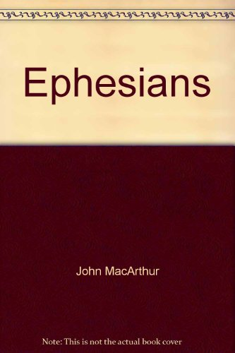The MacArthur New Testament Commentary: Ephesians: MacArthur, John