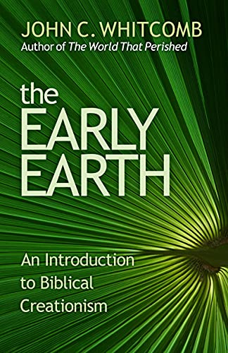 The Early Earth-An Introduction to Biblical Creationism (088469268X) by John C. Whitcomb