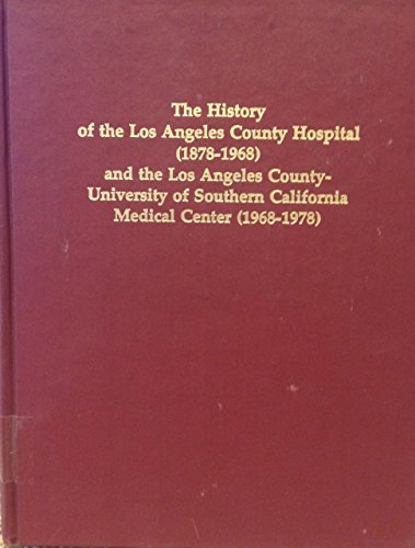 The history of the Los Angeles County Hospital, 1878-1968, and the Los Angeles County-University of...
