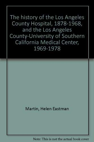 9780884741008: The history of the Los Angeles County Hospital, 1878-1968, and the Los Angeles County-University of Southern California Medical Center, 1969-1978