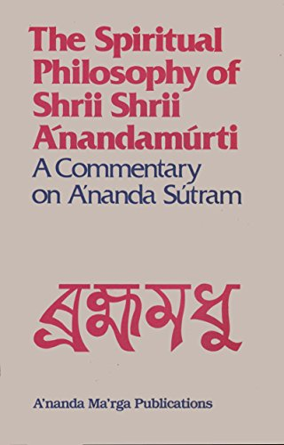 9780884760122: The spiritual philosophy of Shrii Shrii A'nandam'urti: A commentary on A'nanda Su'tram