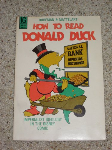 How to Read Donald Duck : Imperialist Ideology in the Disney Comic: Ariel Dorfman