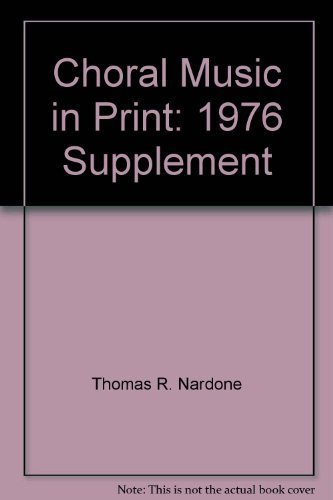 Choral Music in Print 1976 Supplement: Thomas R. Nardone