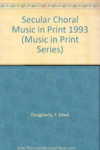Secular Choral Music in Print 1993 (Music in Print Series): F. Mark Daugherty