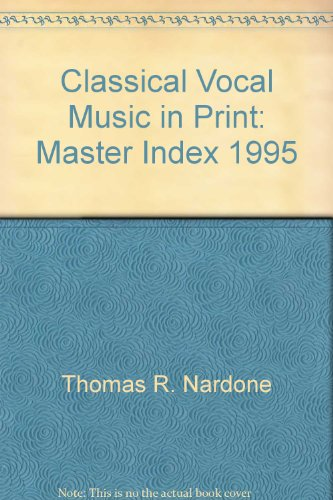 Classical Vocal Music in Print: Master Index 1995 (Music-In-Print Series,): Thomas R. Nardone