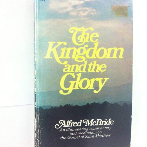 The kingdom and the glory: The Gospel of St. Matthew (0884790037) by McBride, Alfred