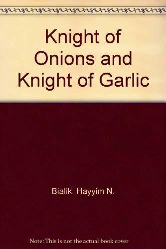 Knight of Onions and Knight of Garlic: Bialik, Hayyim N.