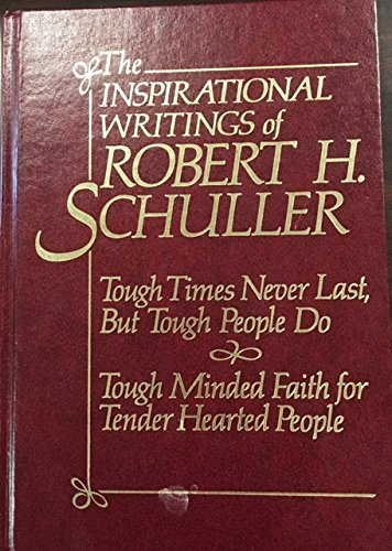 9780884860082: The Inspirational Writings of Robert H. Schuller (Tough Times Never Last, But Tough People Do; Tough Minded Faith for Tender Hearted People)