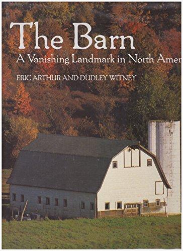The Barn: A Vanishing Landmark in North: Arthur, Eric