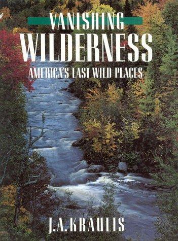 Vanishing Wilderness : America's Last Wild Places: Janis A. Kraulis