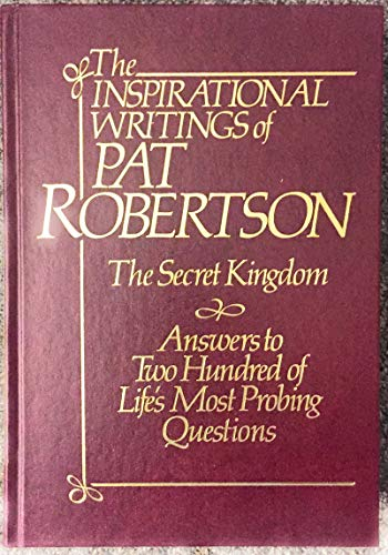 9780884860297: Inspirational Writings of Pat Robertson: The Secret Kingdom & Answers to 200 of Life's Most Probing Questions