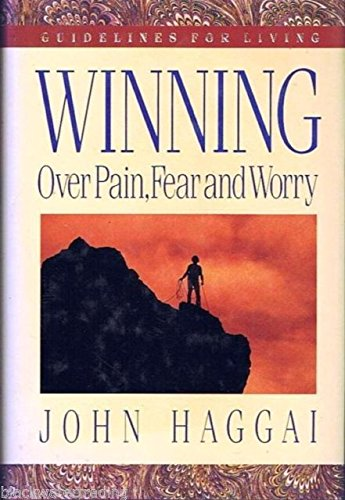 Winning Over Pain, Fear and Worry: Three: Haggai, John