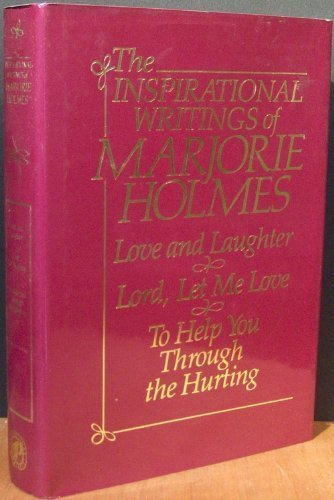 The Inspirational Writings of Marjorie Holmes: Love and Laughter, Lord Let Me Love, To Help You Through the Hurting (0884860507) by Marjorie Holmes