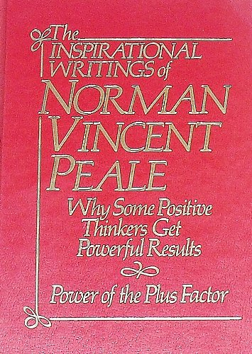The Inspirational Writings of Norman Vincent Peale: Why Some Positive Thinkers Get Powerful Results...