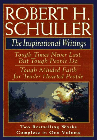 9780884860785: Robert H. Schuller: The Inspirational Writings: Includes Tough Times Never Last But Tough People Do and Tough Minded Faith for Tender Hearted People