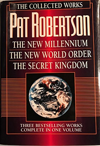 9780884861065: The Collected Works of Pat Robertson: The New Millennium/the New World Order/the Secret Kingdom/3 Books in 1