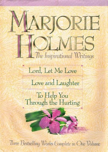 Marjorie Holmes: The Inspirational Writings, A Collection: Holmes, Marjorie