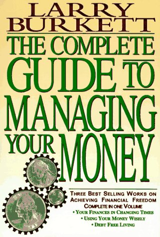 The Complete Guide to Managing Your Money: Your Finances in Changing Times : Using Your Money Wis...