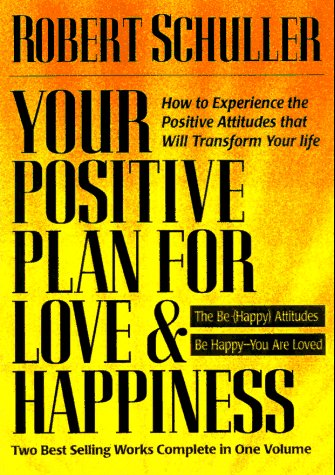 Your Positive Plan for Love & Happiness: How to Experience the Positive Attitudes That Will Transform Your Life (9780884861522) by Robert Harold Schuller