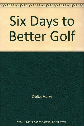 9780884861638: Six Days to Better Golf: The Secrets of Learning the Golf Swing