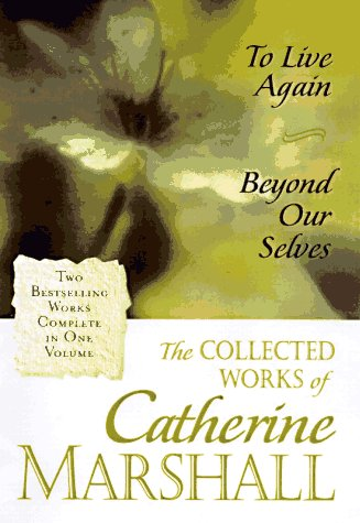 The Collected Works of Catherine Marshall: Two Bestselling Works Complete in One Volume: Marshall, ...