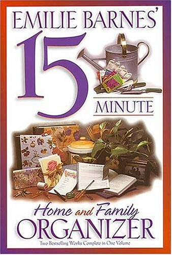9780884861966: Emilie Barnes' 15 Minute Home and Family Organizer: Two Bestselling Works Complete in One Volume