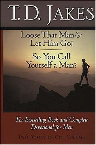Loose That Man & Let Him Go! / So You Call Yourself a Man? (9780884862772) by T. D. Jakes