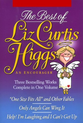9780884862802: The Best of Liz Curtis Higgs: An Encourager: 3 Books in 1