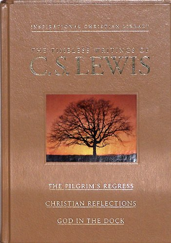 The Timeless Writings of C S Lewis: The Pilgrim's Regress / Christian Reflections / God in the Dock (The Family Christian Library) (Illustrated) (9780884863311) by C.S. Lewis