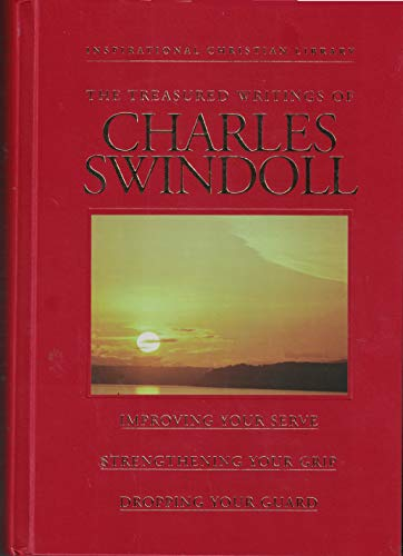 The Treasured Writings of Charles Swindoll: Improving Your Serve, Strengthening Your Grip, Dropping Your Guard (0884863328) by Charles Swindoll