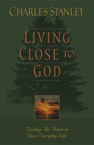 Living Close to God: Finding His Power in Your Everyday Life (9780884863649) by Charles F. Stanley