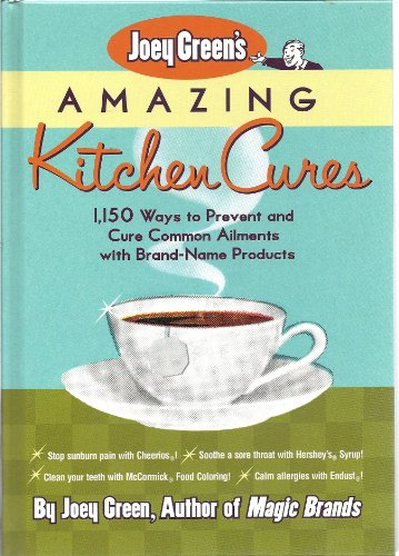 9780884864318: Joey Green's Amazing Kitchen Cures: 1,150 Ways to Prevent and Cure Common Ailments with Brand-Name Products