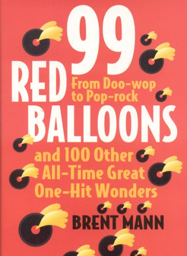 99 Red Balloons and 100 Other All-Time Great One-Hit Wonders: From Doo-Wop to Pop-Rock: Brent Mann