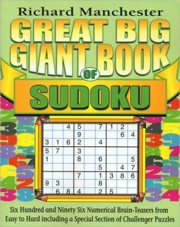 Great Big Giant Book of Sudoku (SIX HUNDRED AND NINETY SIX NUMERICAL BRAIN - TEASERS FROM EASY TO ...