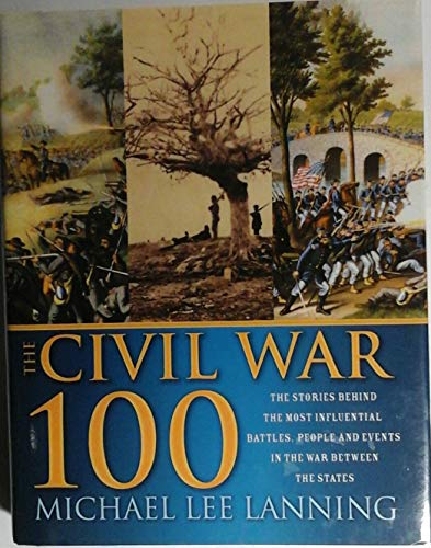 9780884864653: The Civil War 100: The Stories Behind the Most Influential Battles, People and Events in the War Between the States