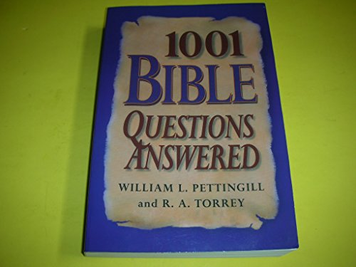 1001 Bible Questions Answered: R. A. Torrey, William L. Pettingill