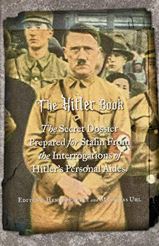 9780884865704: The Hitler Book: The Secret Dossier Prepared for Stalin from the Interrogations of Otto Guensche and Heinze Linge, Hitler's Closest Personal Aides