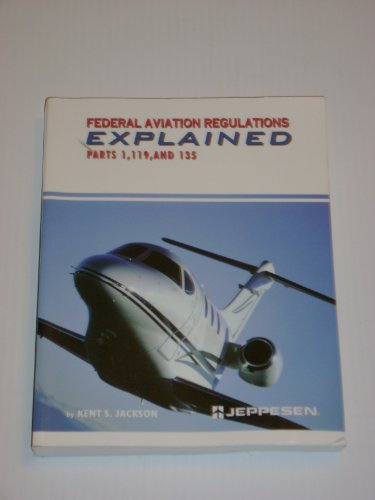 9780884873129: Federal Aviation Regulations Explained- Parts 1, 119, and 135