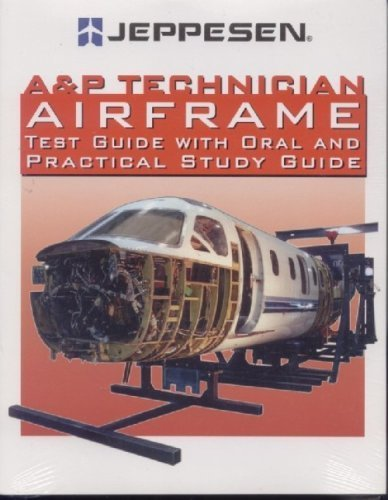 A & P Technician Airframe Test Guide with Oral and Practical Study Guide: Jeppesen