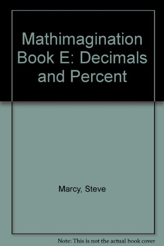 Mathimagination Book E: Decimals and Percent: Steve Marcy; Janis