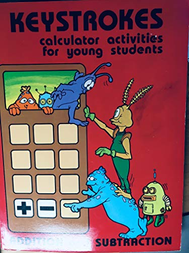 Keystrokes: Calculator Activities for Students, Addition and Subtraction: Reys
