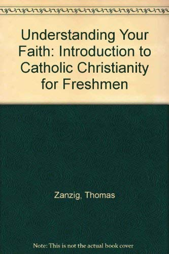 Understanding Your Faith: An Introduction to Catholic Christianity for Freshmen (0884891151) by Thomas Zanzig