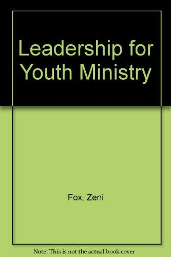 Leadership for Youth Ministry: Fox, Zeni
